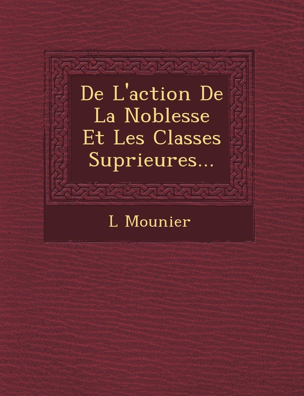 Read Online De L'action De La Noblesse Et Les Classes Suprieures... (Spanish Edition) pdf