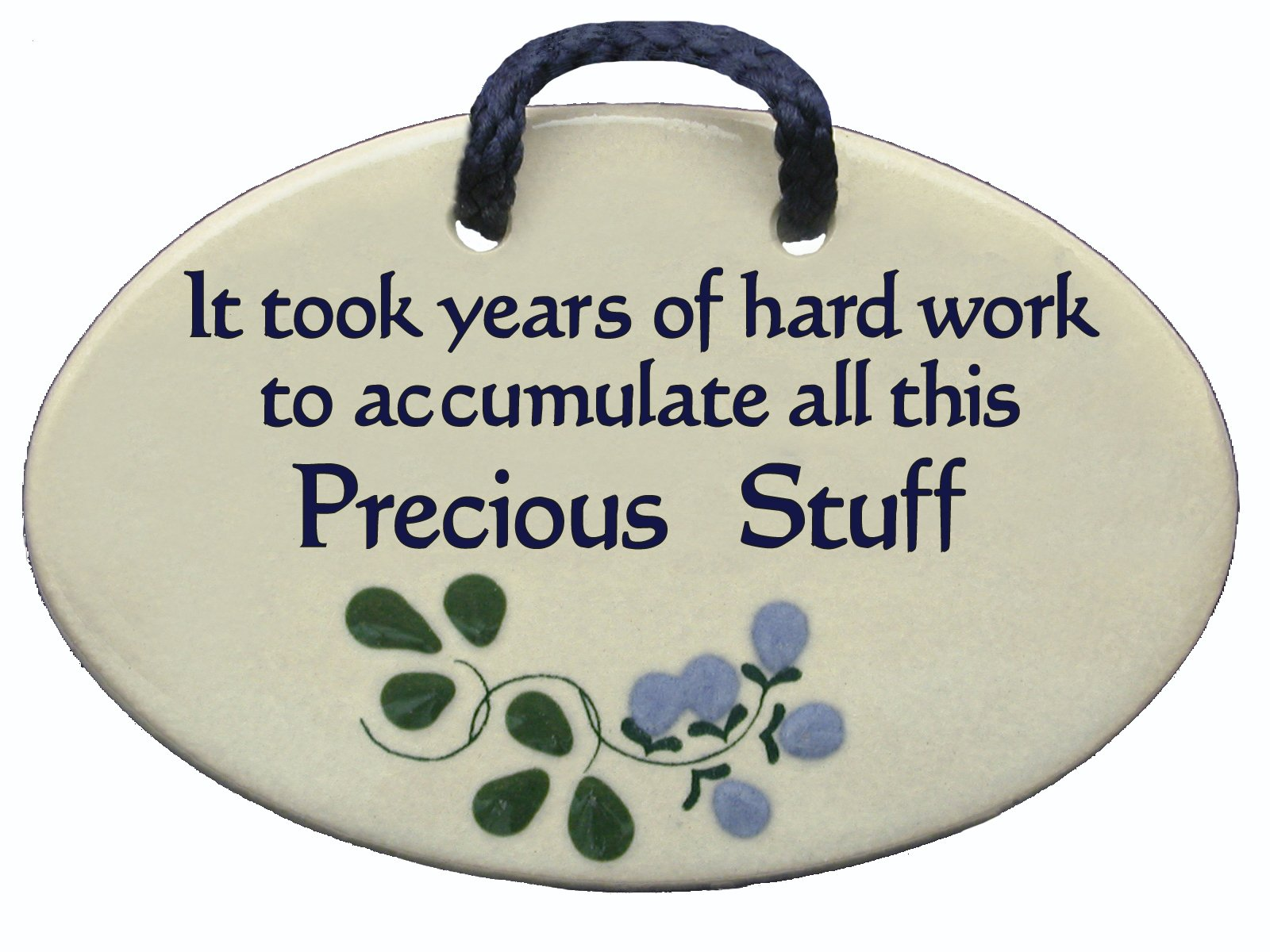 It took years of hard work to accumulate all this Precious Stuff. Ceramic wall plaques handmade in the USA for over 30 years. Reduced price offsets shipping cost.