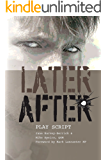 Later, After - playscript
