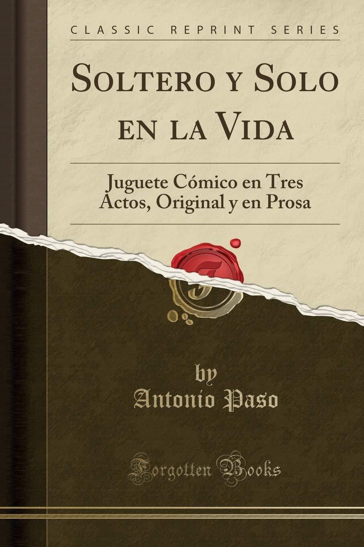 Soltero y Solo en la Vida: Juguete Cómico en Tres Actos, Original ...