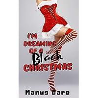 I'm Dreaming of a Black Christmas: A Holiday Interracial Cuckold Tale (Holiday Cuckold...