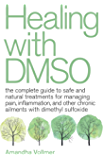 Healing with DMSO: The Complete Guide to Safe and Natural Treatments for Managing Pain, Inflammation, and Other Chronic…