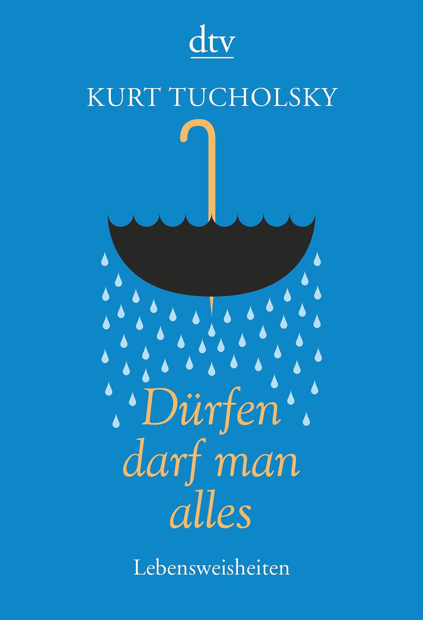 Dürfen darf man alles: Lebensweisheiten: Amazon.de: Günter Stolzenberger, Kurt  Tucholsky: Bücher