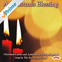 A Christmas Blessing / Christmas Carols and Anthems by Philip Stopford