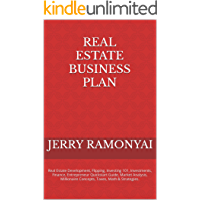 Real Estate Business Plan: Real Estate Development, Flipping, Investing 101, Investments, Finance, Entrepreneur…