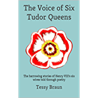 The Voice of Six Tudor Queens: The harrowing stories of Henry VIII's six wives told through poetry (English Edition)