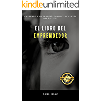 El Libro del Emprendedor : Descubre la clave del éxito contado por un Empresario