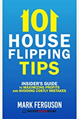 101 House Flipping Tips: Insider's Guide to Maximizing Profits and Avoiding Costly Mistakes Kindle Edition