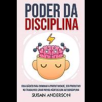 Poder Da Disciplina: Guia Básico Para Dominar A Produtividade, Ser Produtivo No Trabalho E Criar Novos Hábitos Com…