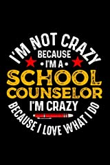 I'm Not Crazy Because I'm A School Counselor I'm Crazy Because I Love What I Do: School Gift For Teachers Paperback