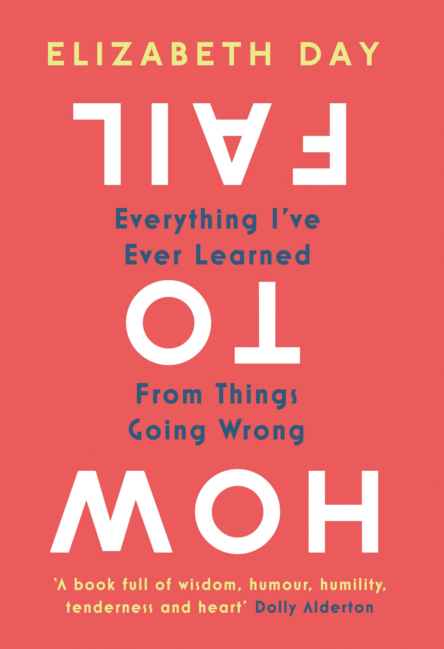 Image result for How to Fail: Everything I've Ever Learned From Things Going Wrong by Elizabeth Day