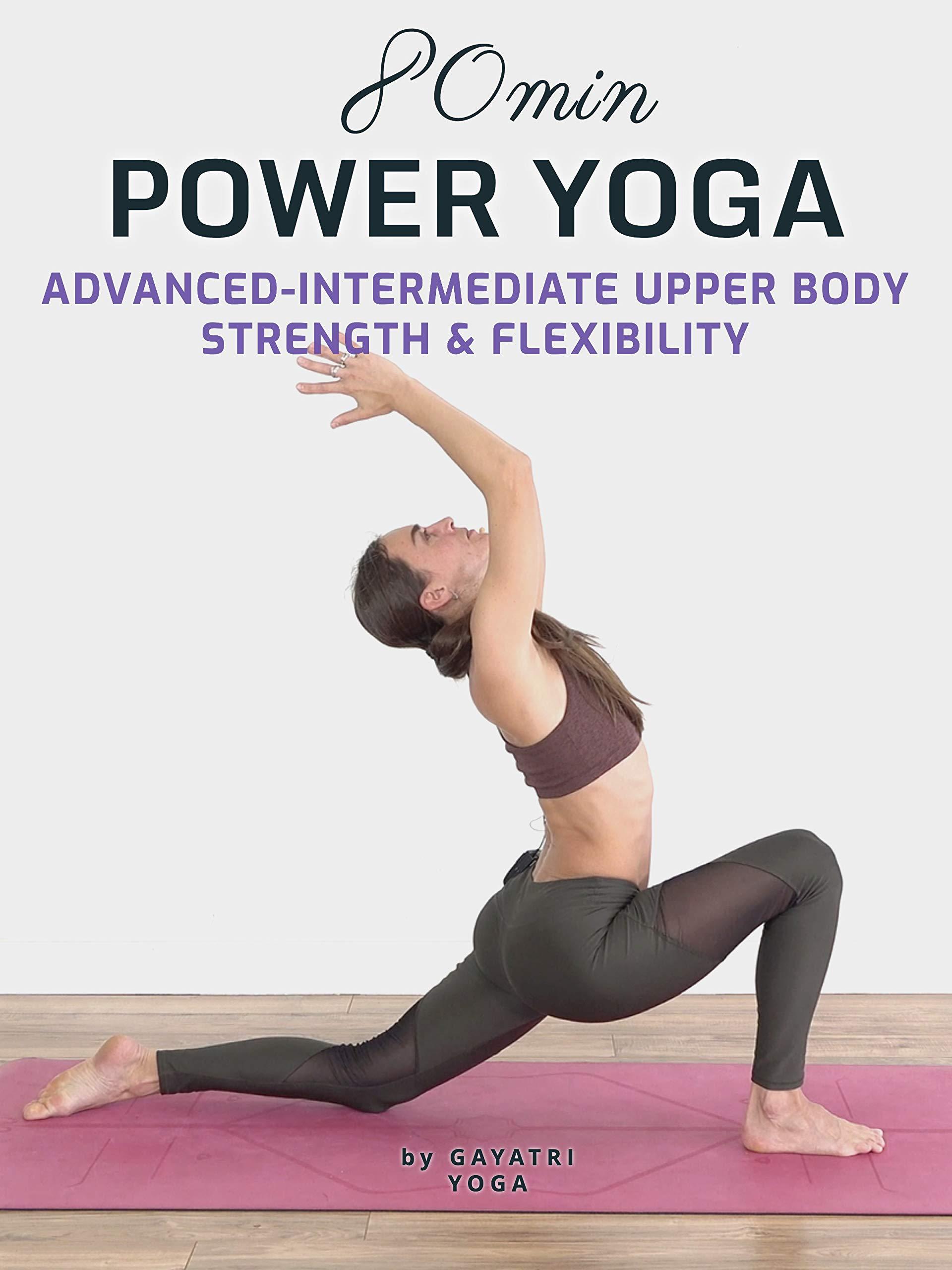 80 Min Power Yoga | Advanced - Intermediate Upper Body Strength & Flexibility - Gayatri Yoga