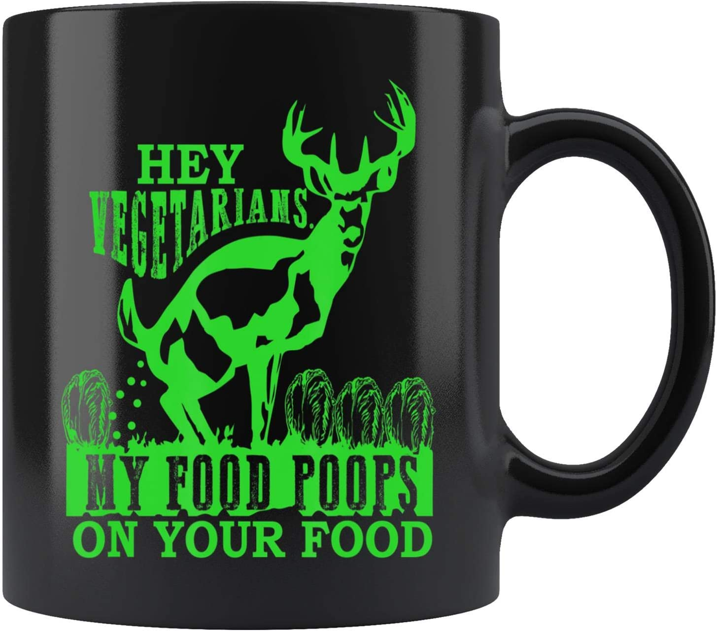 Hey Vegetarians My Food Poops on Yours funny hunting season Mug Coffee Mug 11oz Gift Tea Cups 15oz