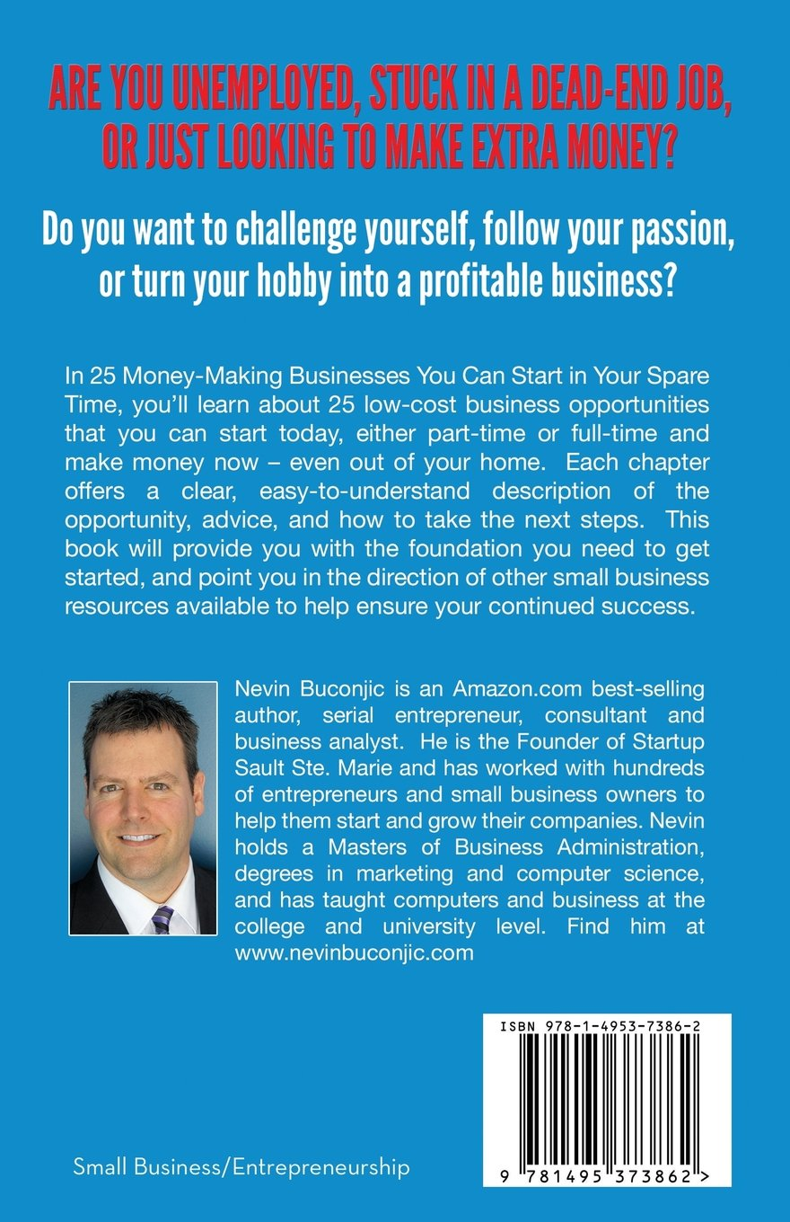 25 money making businesses you can start in your spare time nevin 25 money making businesses you can start in your spare time nevin buconjic 9781495373862 amazon com books