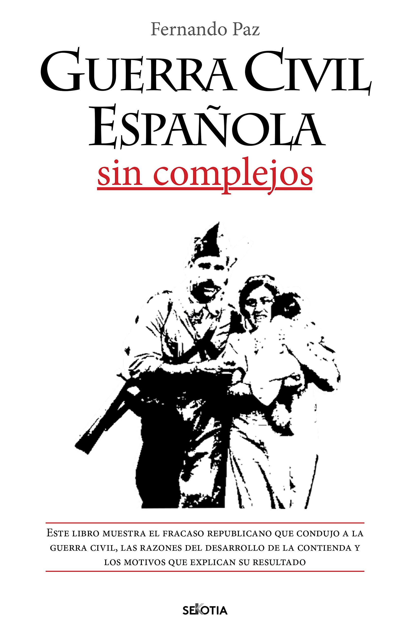 Guerra Civil Española Sin Complejos: Amazon.es: Paz Cristóbal, Fernando: Libros