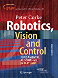 Robotics, Vision and Control: Fundamental Algorithms In MATLAB® Second, Completely Revised, Extended And Updated Edition (Springer Tracts in Advanced Robotics Book 118)