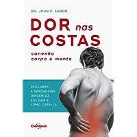 Dor nas costas: Conexão corpo e mente: Descubra a verdadeira origem de sua dor e como curá-la