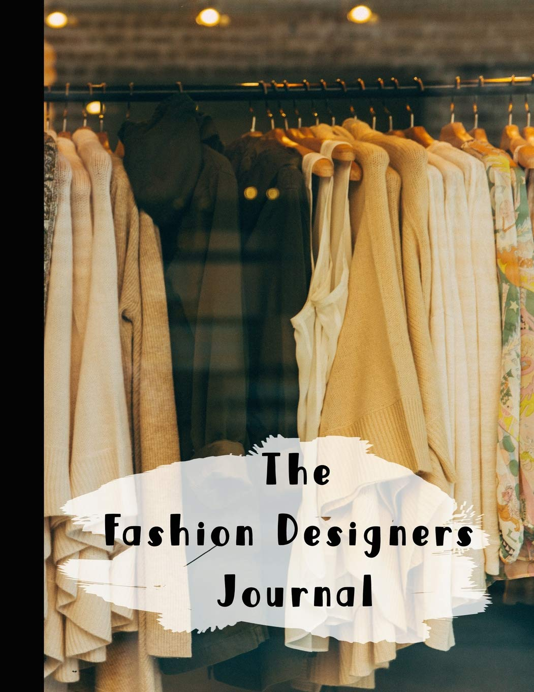 The Fashion Designers Journal Fashion Design Journal For Designing A Collection Rack Of Clothes Journals Thread And Paper 9781730990175 Amazon Com Books