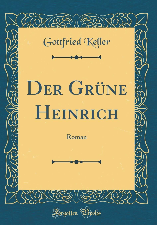 Der Grüne Heinrich: Roman (Classic Reprint)