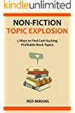 NON-FICTION TOPIC EXPLOSION 2016: 5 Ways to Find Cash Sucking Profitable Book Topics (English Edition)