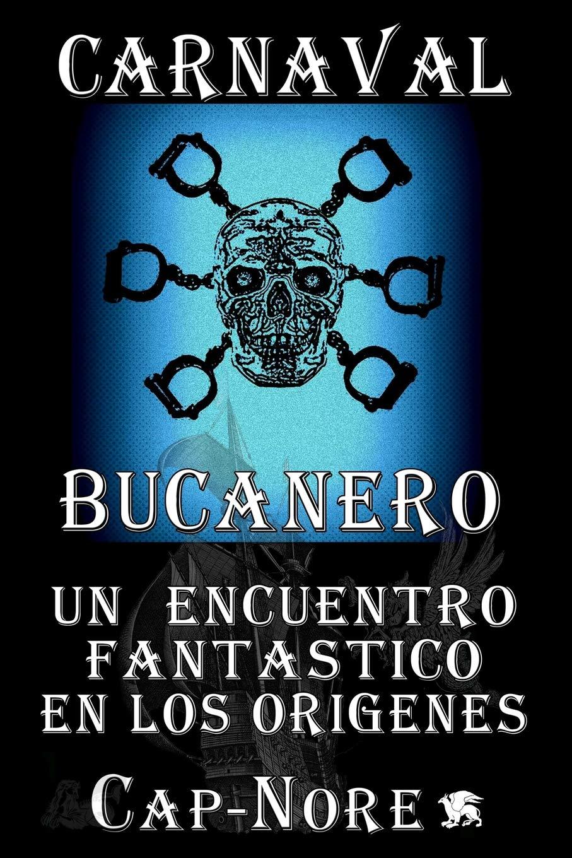 Carnaval Bucanero, un encuentro fantástico en los orígenes: Amazon.es: Cap-Nore Autor: Libros