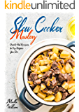 Slow Cooker Mastery: Crock-Pot Recipes to Try Before You Die: The Complete Slow Cooker Cookbook with 999 Insanely…