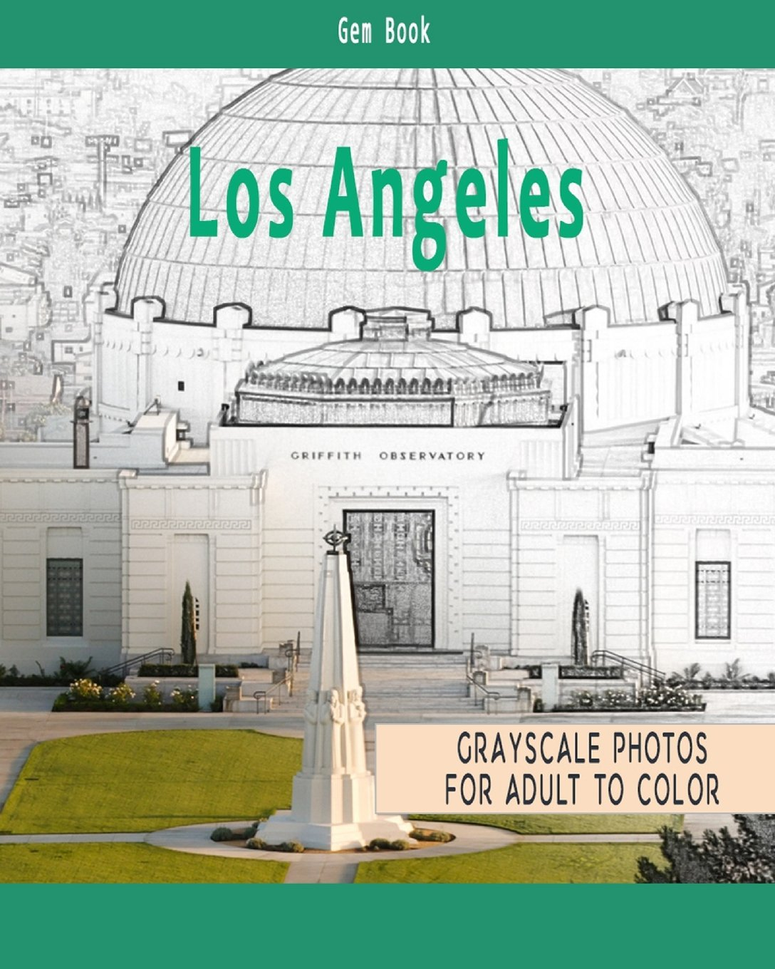 Beautiful Cities: A Grayscale Adult Coloring Book of Cities, Los Angeles USA: Coloring Books for Grown-Ups (Volume 1)