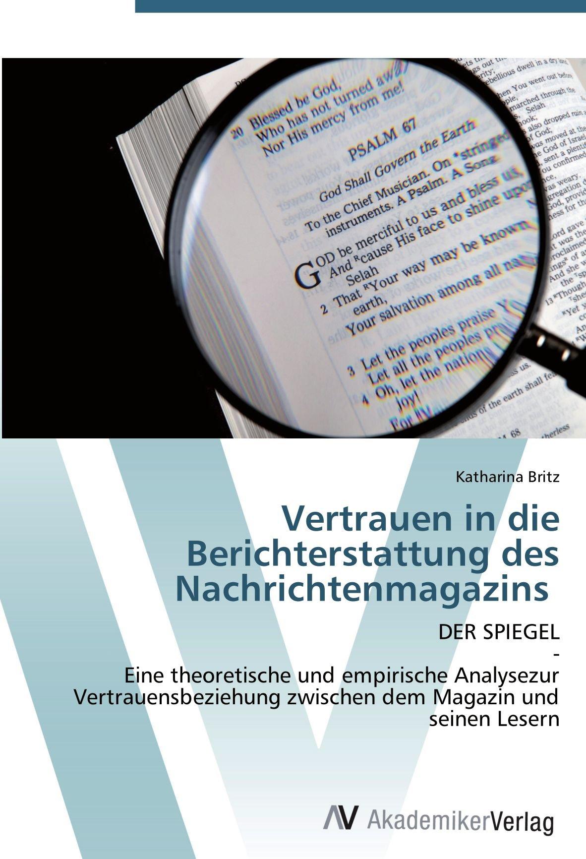 Vertrauen in die Berichterstattung des Nachrichtenmagazins: DER SPIEGEL - Eine theoretische und empirische Analysezur Vertrauensbeziehung zwischen dem Magazin und seinen Lesern