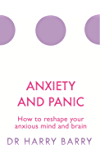 Anxiety and Panic: How to reshape your anxious mind and brain (The Flag Series Book 1)
