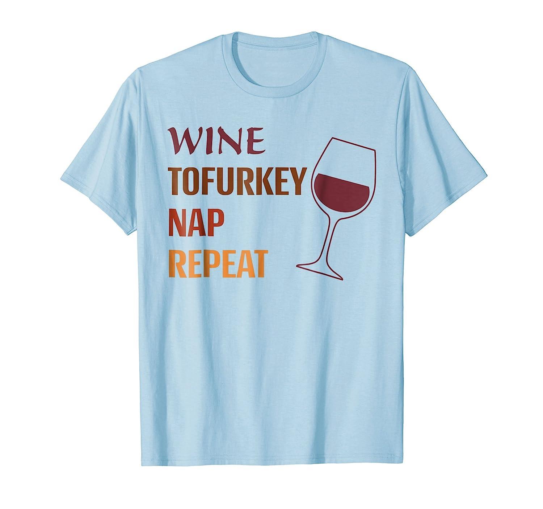 Wine Tofurkey Nap Repeat Thanksgiving Shirt-ln