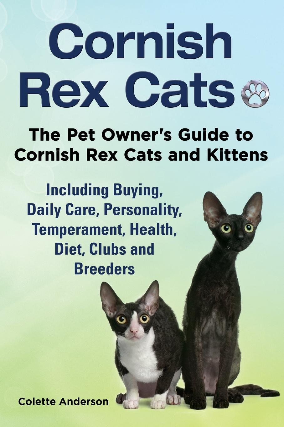 Cornish Rex Cats The Pet Owners Guide To And Kittens Including Buying Daily Care Personality Temperament Health Diet