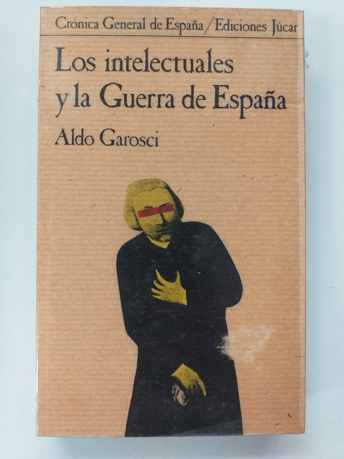 Intelectuales y la Guerra civilde España, los Crónica general de España: Amazon.es: Garosci, Aldo: Libros