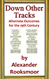 Down Other Tracks: Alternate Outcomes for the 19th Century