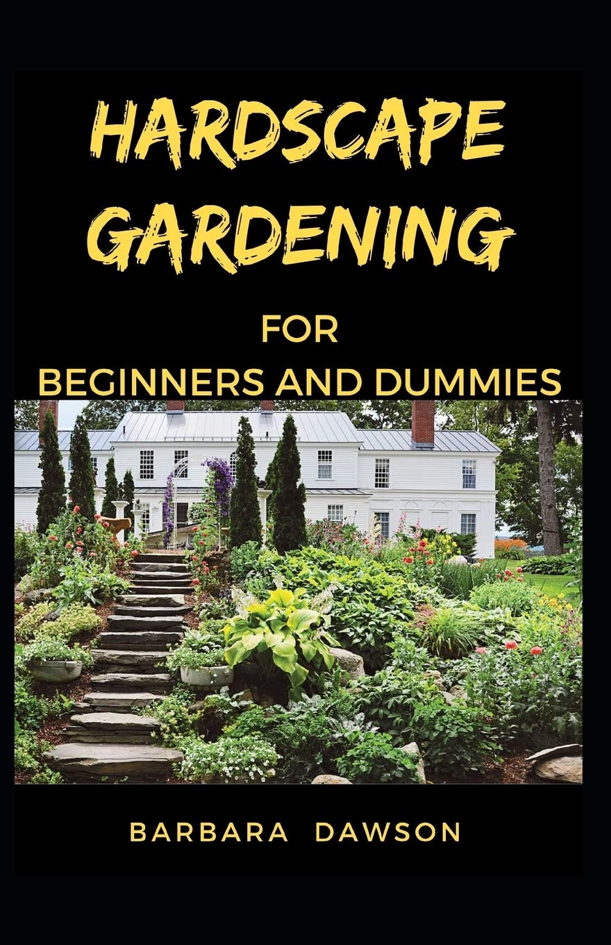 Hardscape Gardening For Beginners And Dummies Perfect Manual To A Diy Hardscape Gardens Amazon Com Br