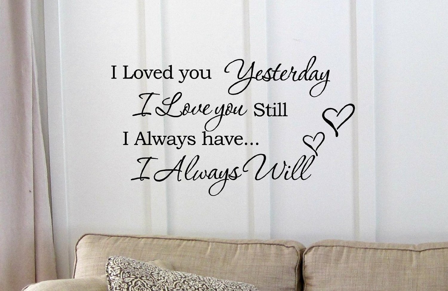 Amazon.com: I Loved You Yesterday I Love You Still I Always Have I Always  Will Vinyl Wall Art Inspirational Quotes And Saying Home Decor Decal  Sticker: Home ...