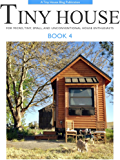 Tiny House - Book 4: For Micro, Tiny, Small, and Unconventional House Enthusiasts
