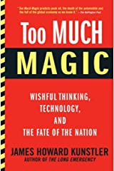 Too Much Magic: Wishful Thinking, Technology, and the Fate of the Nation Kindle Edition