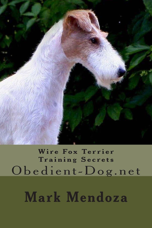 Wire Fox Terrier Training Secrets: Obedient-Dog.net: Mark Mendoza ...