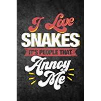 I Love Snakes It's People That Annoy Me: Funny Reptile Journal For Pet Owners: Blank Lined Notebook For Herping To Write Notes & Writing