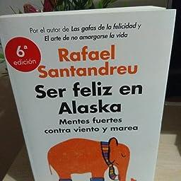 Ser feliz en Alaska: Mentes fuertes contra viento y marea eBook: Santandreu, Rafael: Amazon.es: Tienda Kindle