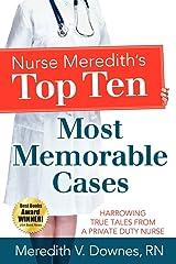 Nurse Meredith's Top Ten Most Memorable Cases: Harrowing True Tales From A Private Duty Nurse Paperback