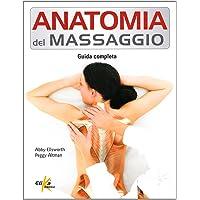 Anatomia del massaggio. Guida completa