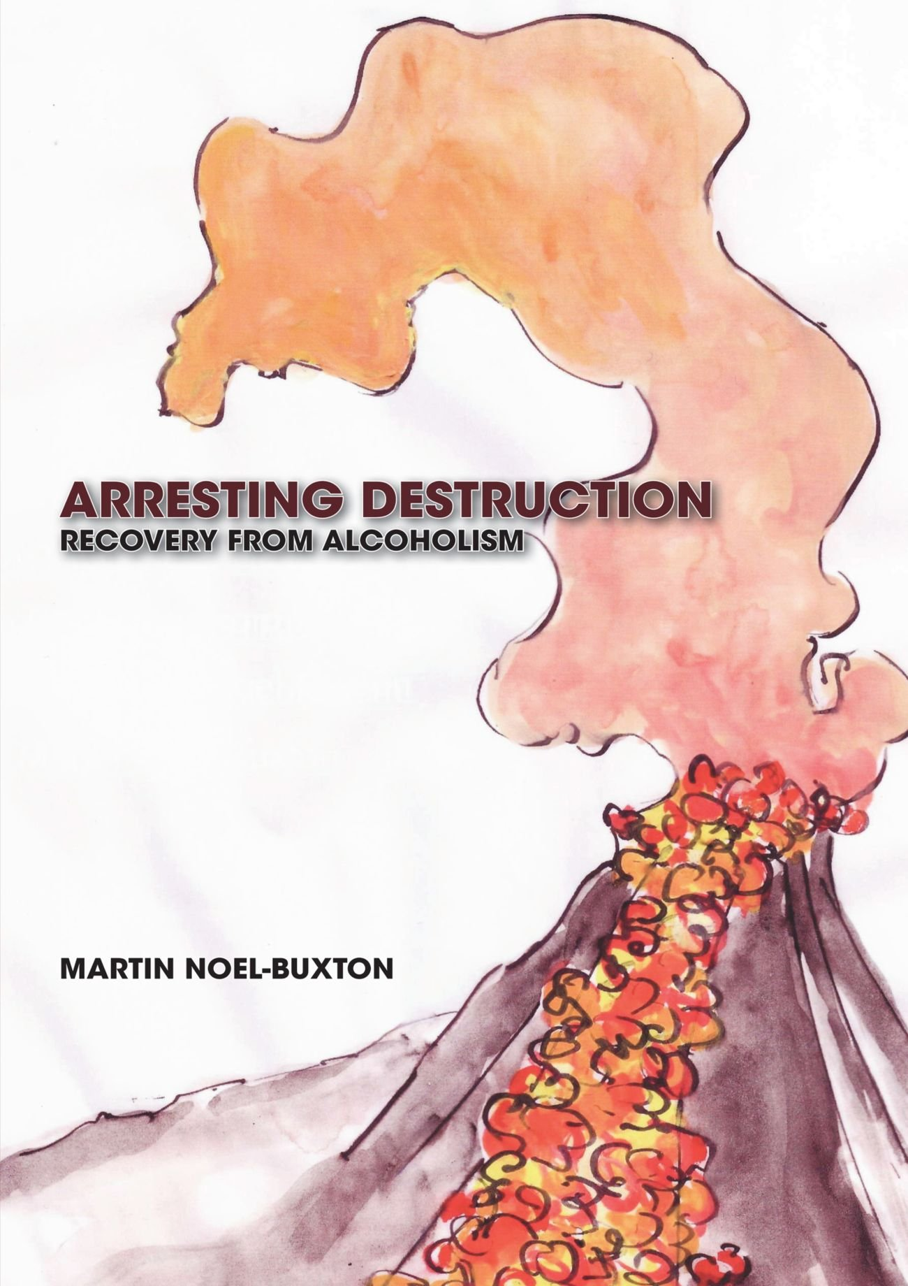 Download Arresting Destruction: Recovery from Alcoholism ebook