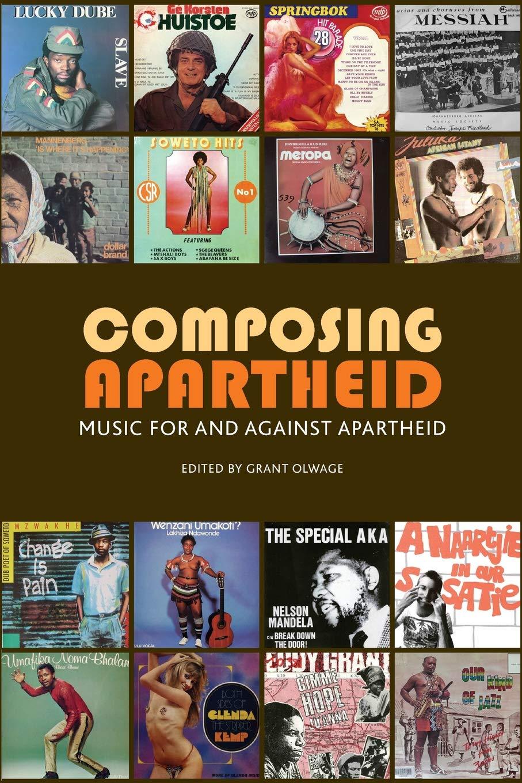 Composing Apartheid  Music For And Against Apartheid