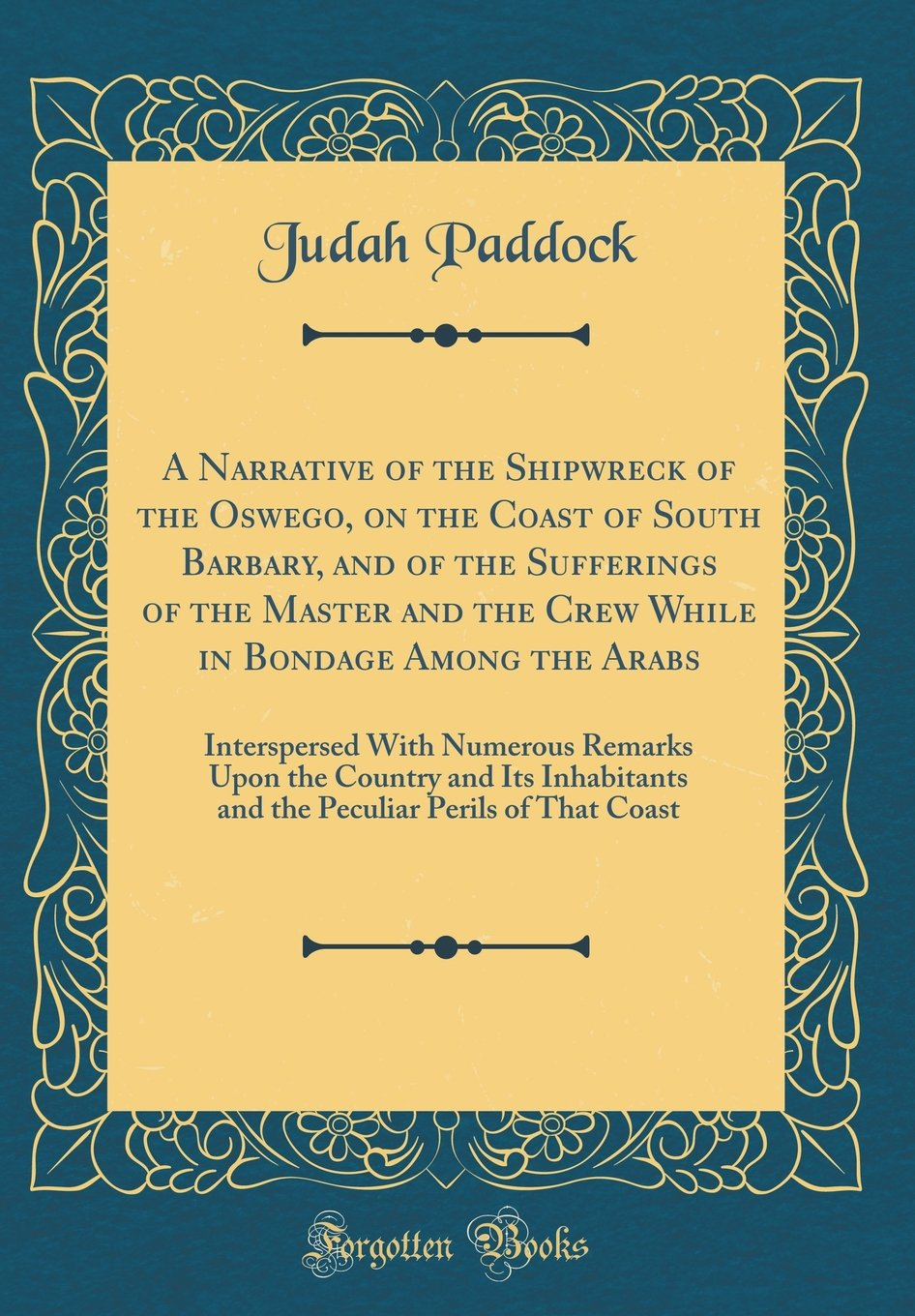 Read Online A Narrative of the Shipwreck of the Oswego, on the Coast of South Barbary, and of the Sufferings of the Master and the Crew While in Bondage Among the ... and Its Inhabitants and the Peculiar Perils o pdf