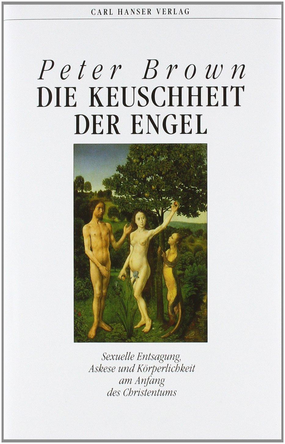 Die Keuschheit der Engel: Sexuelle Entsagung, Askese und Körperlichkeit am Anfang des Christentums