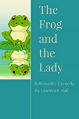 The Frog and the Lady: A Romantic Comedy Kindle Edition