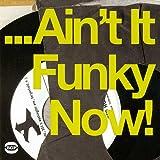 ... Ain't It Funky Now!
