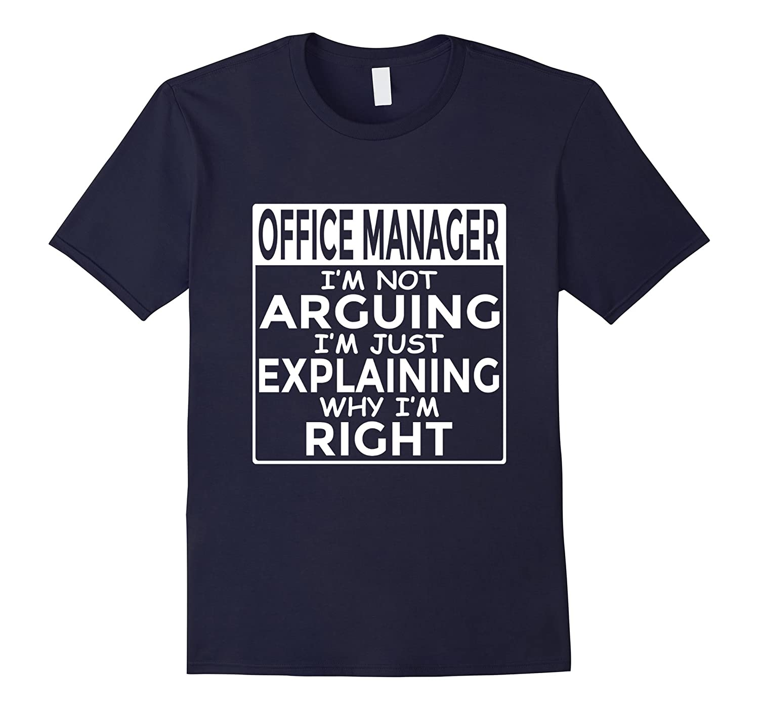 Office Manager I'm Not Arguing Just Explaining Why I'm Right-T-Shirt