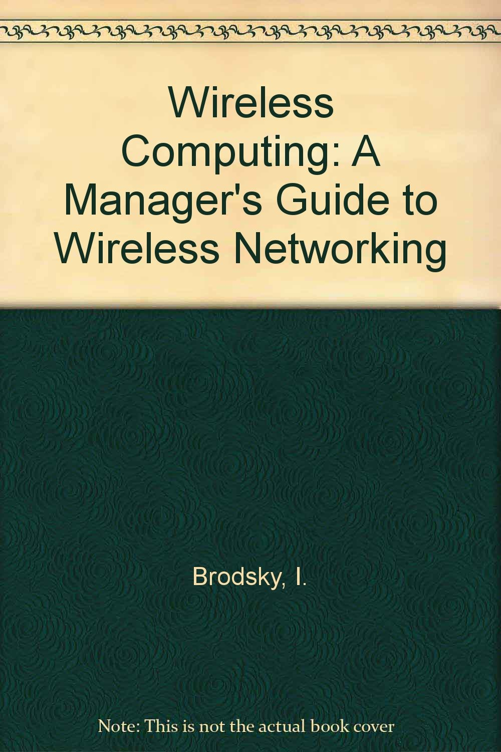 Wireless Computing: A Manager's Guide to Wireless Networking  (Communications): Ira Brodsky: 9780442019129: Amazon.com: Books